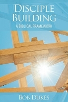 Disciple Building - A Biblical Framework
