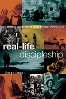Real-Life Discipleship - Building Churches That Make Disciples